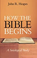 How the Bible Begins: A Sociological Study