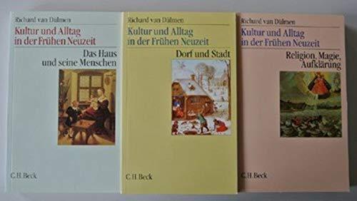 Kultur und Alltag in der Frühen Neuzeit Gesamtwerk: in 3 Bänden: Das Haus und seine Menschen / Dorf und Stadt / Religion, Magie, Aufklärung