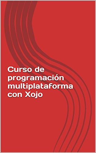 Curso de programación multiplataforma con Xojo (Spanish Edition)