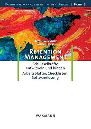 Retention-Management: Schlüsselkräfte entwickeln und binden. Eine Anleitung mit Arbeitsblätter, Checklisten, Softwarelösung (Kompetenzmanagement in der Praxis)