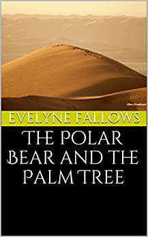 The Polar Bear and the Palm Tree: A delightful story of friendship and entertaining adventures from Saudi Arabia to Norway. by [Evelyne Fallows]