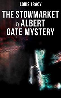 The Stowmarket & Albert Gate Mystery by [Louis Tracy]