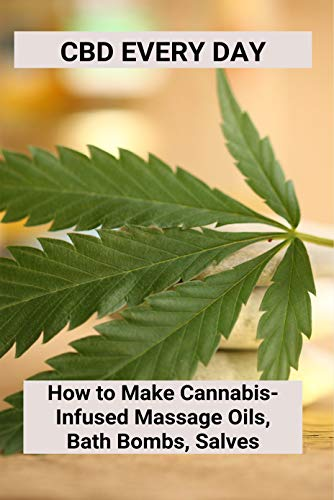 CBD Every Day: How to Make Cannabis-Infused Massage Oils, Bath Bombs, Salves: What Is Cbd Oil Good For (English Edition)