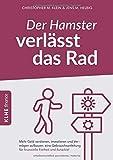 Der Hamster verl�sst das Rad: Mehr Geld verdienen, investieren und Verm�gen aufbauen: eine Gebrauchsanleitung f�r finanzielle Freiheit und Autarkie!