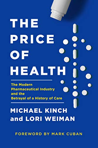 Compare Textbook Prices for The Price of Health: The Modern Pharmaceutical Enterprise and the Betrayal of a History of Care  ISBN 9781643136806 by Kinch, Michael,Weiman, Lori