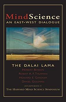 MindScience: An East-West Dialogue by [His Holiness the Dalai Lama, Herbert Benson, Howard E. Gardner, Daniel Goleman, Robert A.F. Thurman, Harvard Mind Science Symposium]