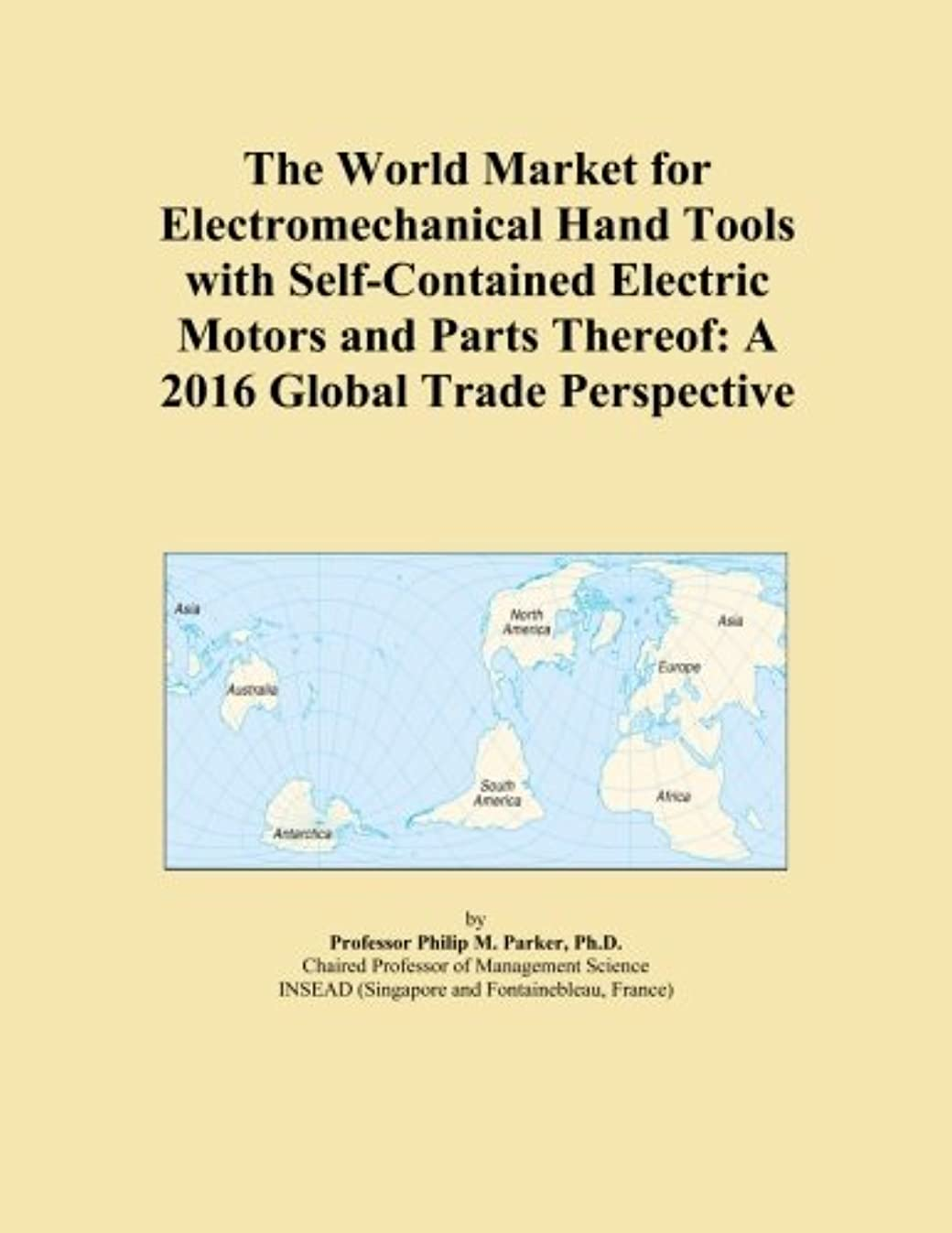 配管工早める不調和The World Market for Electromechanical Hand Tools with Self-Contained Electric Motors and Parts Thereof: A 2016 Global Trade Perspective