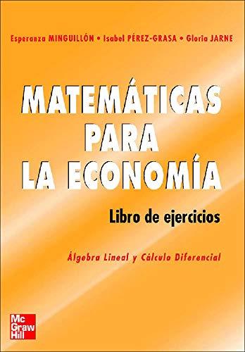 MATEMATICAS PARA LA ECONOMIA.Algebra Lineal y C@lculo Diferencial.Libro de ejercicios
