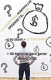 NO IDEAS- SI REALIDADES: +59 Maneras para GANAR DINERO 2020 La CUARENTENA aumenta las OPCIONES y el ÉXITO (Spanish Edition)