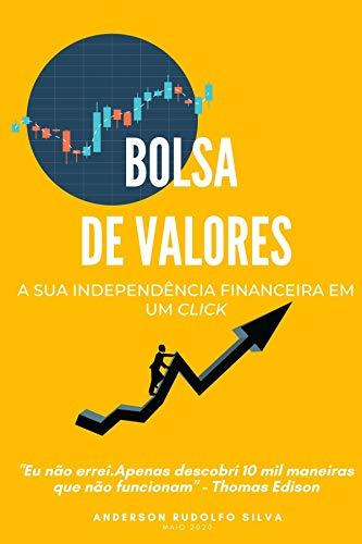 Bolsa De Valores: A sua independência financeira em um click (Portuguese Edition)