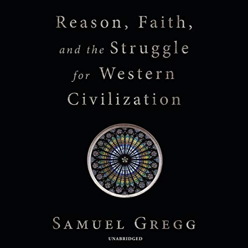 Reason, Faith, and the Struggle for Western Civilization audiobook cover art