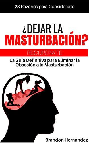 ¿Dejar la Masturbación?: 28 Razones para Considerarlo