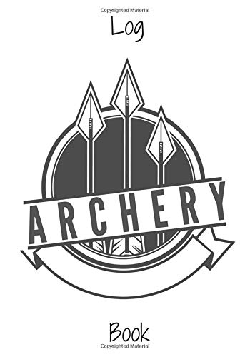 Archery Log Book: Archerer Practice Journal | Improve your skills & Keep track of your scores | 100 Sheets for Training & Score | 7