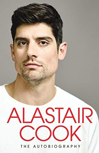 ALASTAIR COOK THE AUTOBIOGRAPHY: The Sunday Times Bestseller