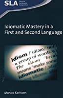 Idiomatic Mastery in a First and Second Language (Second Language Acquisition)