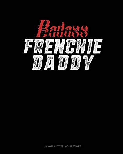 Badass Frenchie Daddy: Blank Sheet Music - 12 Staves