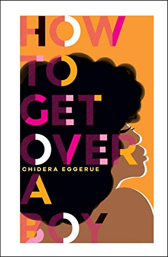 How To Get Over a Boy (learn to self-love from Chidera Eggerue, author of the bestselling title What a Time to be Alone)
