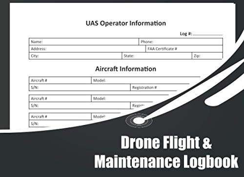 Drone Flight & Maintenance Logbook: Log Your Drone Use Like a Pro! A Technical Logbook for Professional and Serious Hobbyist Drone Operators