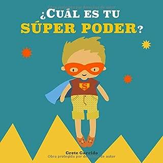 ¿Cuál es tu Súper Poder?: Potencia la autoestima de los niños y la seguridad en sí mismos, dando valor a sus fortalezas: expresar sentimientos, ... el planeta, creatividad... (Spanish Edition)