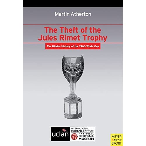 The Theft of the Jules Rimet Trophy: The Hidden History of the 1966 World Cup