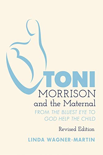 Toni Morrison and the Maternal; From The Bluest Eye to God Help the Child, Revised Edition: 67