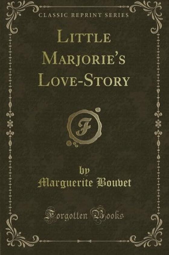立場フォーマル咽頭Little Marjorie's Love-Story (Classic Reprint)