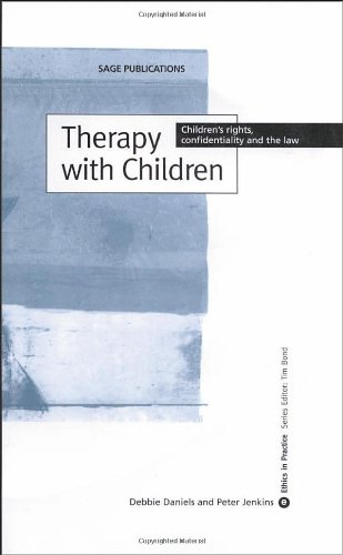 Therapy with Children: Children's Rights, Confidentiality and the Law (Ethics in Practice Series)