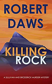 Killing Rock (A Sullivan and Broderick Murder Mystery Book 3) by [Robert Daws]
