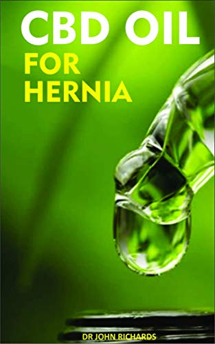 CBD OIL For Hernia: Your Guide To Treating All Symptoms Of Hernia With CBD OIL (English Edition)