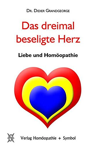 Das dreimal beseligte Herz: Liebe und Homöopathie