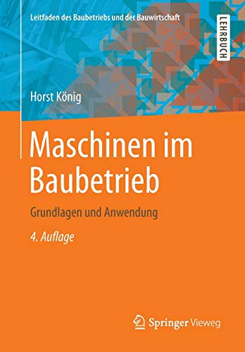 Maschinen im Baubetrieb: Grundlagen und Anwendung (Leitfaden des Baubetriebs und der Bauwirtschaft)