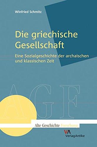 Die griechische Gesellschaft: Eine Sozialgeschichte der archaischen und klassischen Zeit (Alte Geschichte Forschung – AGF)