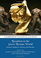 Reception in the Greco-Roman World: Literary Studies in Theory and Practice (Cambridge Classical Studies)