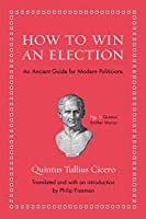 How to Win an Election: An Ancient Guide for Modern Politicians (Ancient Wisdom for Modern Readers)