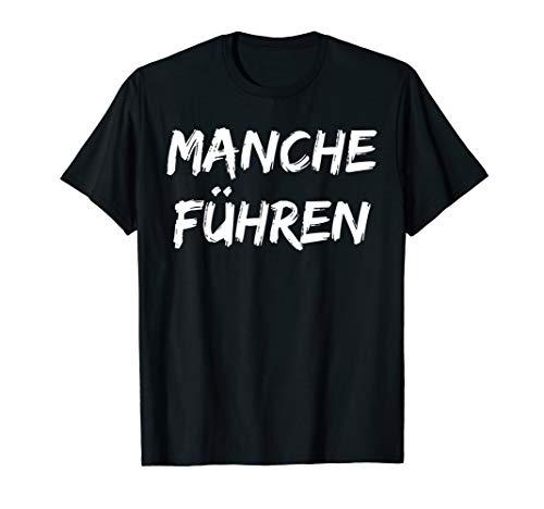 Manche Folgen manche Führen T-shirt mit Spruch lustig Tshirt