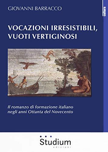 Vocazioni irresistibili, vuoti vertiginosi. Il romanzo di formazione italiano negli anni Ottanta del Novecento