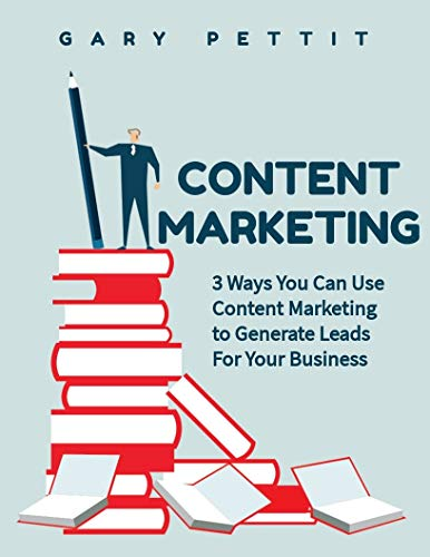 3 Ways To Use Content Marketing For Your Business: A Simple Content Marketing Guide Proven To Get You Results (English Edition)