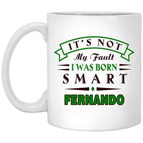 Taza de café de cerámica Regalos Regalo personalizado para el nombre Fernando No es mi culpa Nací inteligente en cumpleaños, aniversario, regalo de celebración personalizado Taza blanca de 11 oz