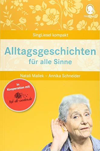 Alltagsgeschichten für alle Sinne für Senioren. Geschichten und Beschäftigungen für Senioren. Auch mit Demenz.: SingLiesel Kompakt. Die schönsten ... ... mit Demenz.: Mal-alt-werden-Edition Band 9
