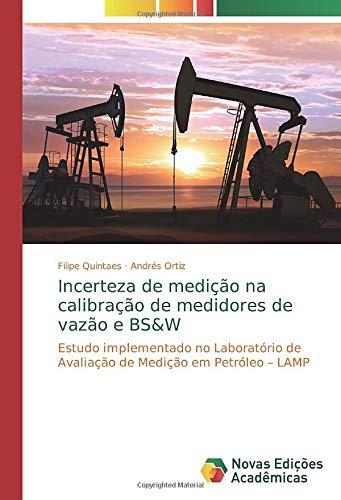 Incerteza de medição na calibração de medidores de vazão e BS&W: Estudo implementado no Laboratório de Avaliação de Medição em Petróleo – LAMP (Portuguese Edition)