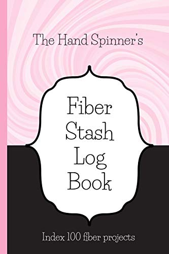 The Hand Spinner's Fiber Stash Log Book: Track, review and note your fiber acquisitions with this hand spinner's fiber log book. Record the fiber in ... a great hand spinning gift for spinners