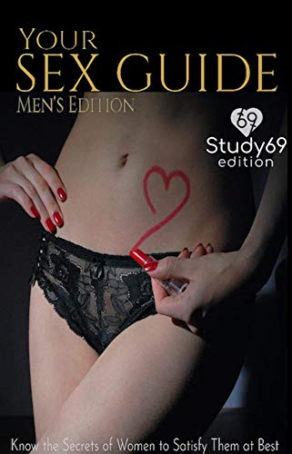 YOUR SEX GUIDE - MEN'S EDITION: Know the Secrets of Women to Satisfy Them...