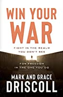 Win Your War: Fight in the Realm You Don't See for Freedom in the One You Do
