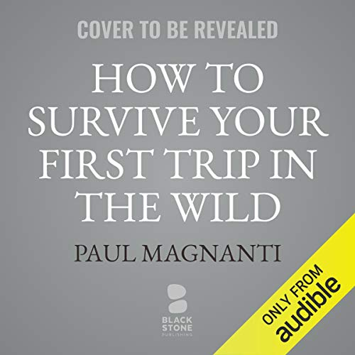 How to Survive Your First Trip in the Wild audiobook cover art
