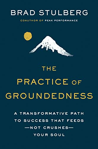 The Practice of Groundedness: A Transformative Path to Success That Feeds--Not Crushes--Your Soul (English Edition)