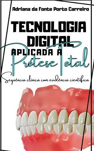Tecnologia digital aplicada à Prótese Total: Sequência clínica com evidência científica