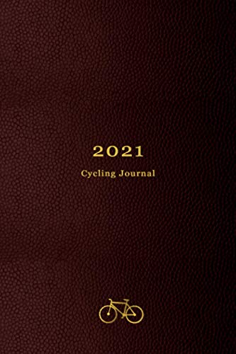2021 Cycling Journal: Your personal 365 day Cycling log, calendar and planner all in one | Track your daily rides, races, goals, achievements and improvements | 2021 edition for Bike Riders