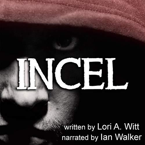 Incel Audiobook By Lori A. Witt cover art