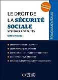 Le droit de la Sécurité sociale - Système et finalités. Les connaissances à maîtriser. Les problématiques actuelles. Les dernières lois et les ... Des annales et des conseils méthodologiques