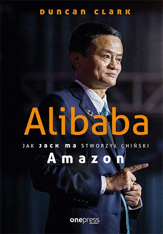 Alibaba Jak Jack Ma stworzył chiński Amazon